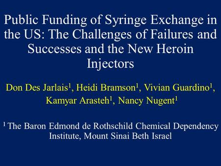 Public Funding of Syringe Exchange in the US: The Challenges of Failures and Successes and the New Heroin Injectors Don Des Jarlais 1, Heidi Bramson 1,
