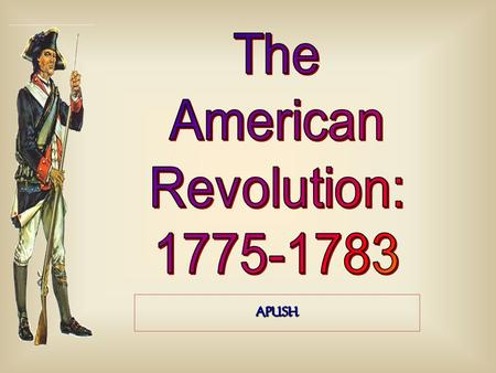 The American Revolution: 1775-1783 APUSH.