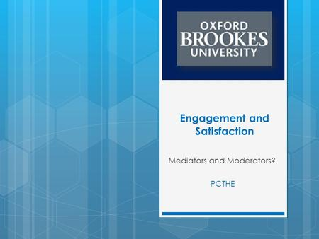 Engagement and Satisfaction Mediators and Moderators? PCTHE.