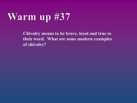 Warm up #37 Chivalry means to be brave, loyal and true to