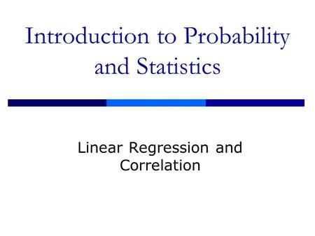 Introduction to Probability and Statistics Linear Regression and Correlation.