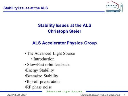 A d v a n c e d L i g h t S o u r c e 1 April 18-20, 2007Christoph Steier, NSLS-II workshop Stability Issues at the ALS Christoph Steier ALS Accelerator.