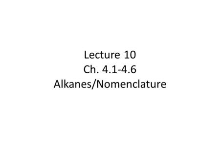 Lecture 10 Ch. 4.1-4.6 Alkanes/Nomenclature. aliphatic hydrocarbons having C—C and C—H  bonds. Acyclic alkanes molecular formula C n H 2n+2 contain only.
