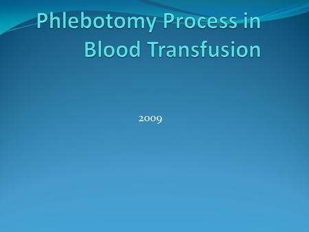 2009. WHAT IS PHLEBOTOMY It is the process of inserting the needle into the vein for the collection of blood. The phlebotomist is a trained and skilled.