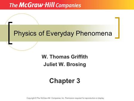 Physics of Everyday Phenomena W. Thomas Griffith Juliet W. Brosing Chapter 3 Copyright © The McGraw-Hill Companies, Inc. Permission required for reproduction.