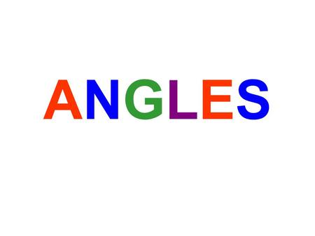 ANGLESANGLES. You will learn to classify angles as acute, obtuse, right, or straight.