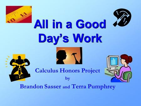 All in a Good Day's Work Calculus Honors Project by Brandon Sasser and Terra Pumphrey.