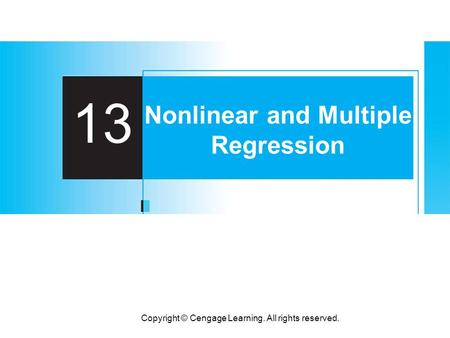 Copyright © Cengage Learning. All rights reserved. 13 Nonlinear and Multiple Regression.