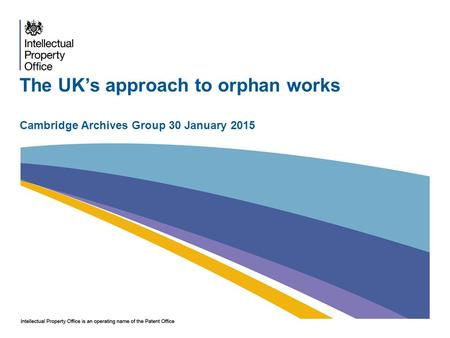 The UK's approach to orphan works Cambridge Archives Group 30 January 2015.