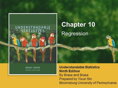 Regression Chapter 10 Understandable Statistics Ninth Edition By Brase and Brase Prepared by Yixun Shi Bloomsburg University of Pennsylvania.