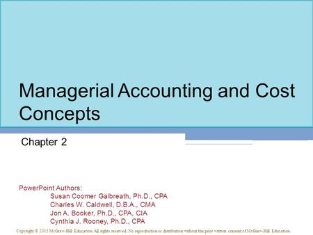 managerial accounting basic cost concept Cost accounting is, thus, concerned with recording, classifying and summarizing costs for determination of costs of products or services, planning, controlling and reducing such costs and furnishing of information to management for decision making.