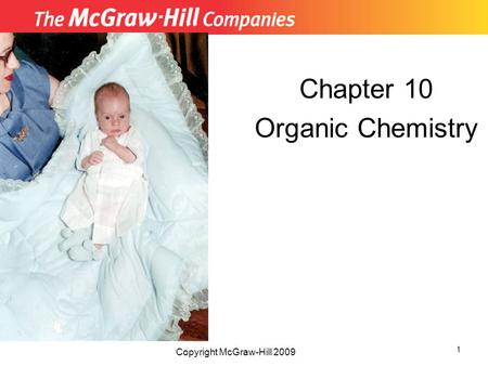 Chapter 10 Organic Chemistry Copyright McGraw-Hill 2009 1.