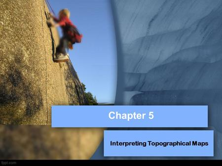 Chapter 5 Interpreting Topographical Maps. Topographical Map – shows the physical and human features in an area in the form of symbols.