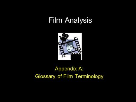 Film Analysis Appendix A: Glossary of Film Terminology.