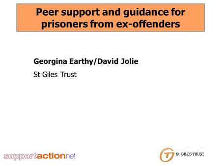 Peer support and guidance for prisoners from ex-offenders Georgina Earthy/David Jolie St Giles Trust.