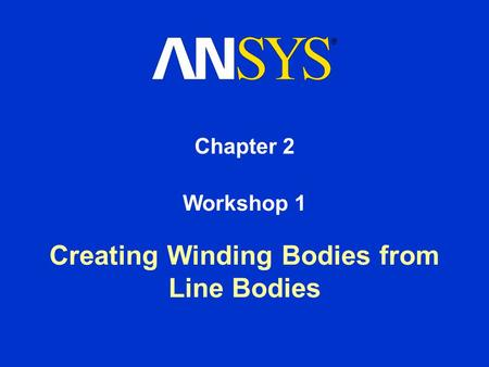 Chapter 2 Creating Winding Bodies from Line Bodies Workshop 1.
