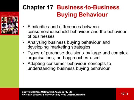 17–1 Chapter 17 Business-to-Business Buying Behaviour Similarities and differences between consumer/household behaviour and the behaviour of businesses.