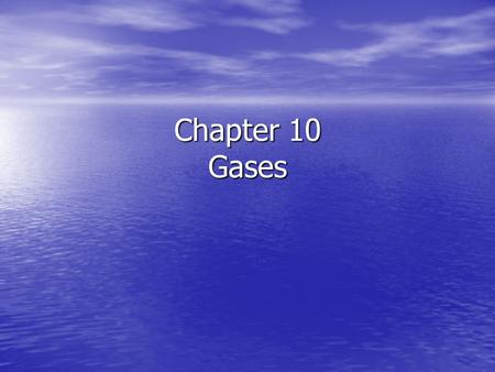 Chapter 10 Gases. 10.1 Characteristics of Gases Characteristics of Gases Unlike liquids and solids, gases Unlike liquids and solids, gases –expand to.