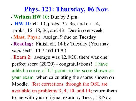 Phys. 121: Thursday, 06 Nov. Written HW 10: Due by 5 pm.