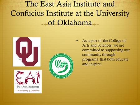 The East Asia Institute and Confucius Institute at the University of Oklahoma  As a part of the College of Arts and Sciences, we are committed to supporting.