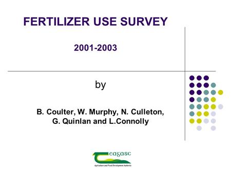 FERTILIZER USE SURVEY 2001-2003 by B. Coulter, W. Murphy, N. Culleton, G. Quinlan and L.Connolly.