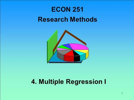 1 4. Multiple Regression I ECON 251 Research Methods.