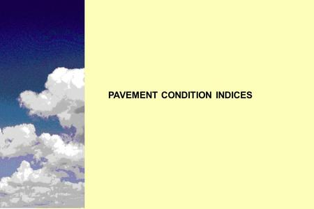 PAVEMENT CONDITION INDICES. n Historic development of pavement condition indices n The basic functions of condition indices in PMS n Different types of.