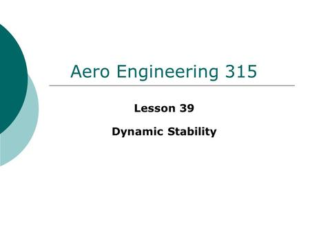 Aero Engineering 315 Lesson 39 Dynamic Stability.