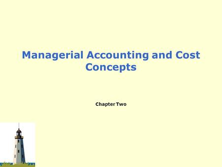 Managerial Accounting and Cost Concepts Chapter Two.