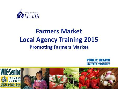 Farmers Market Local Agency Training 2015 Promoting Farmers Market.