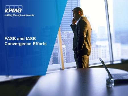FASB and IASB Convergence Efforts. © 2015 KPMG LLP, a Delaware limited liability partnership and the U.S. member firm of the KPMG <strong>network</strong> of independent.