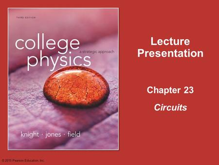 Chapter 23 Lecture Presentation Circuits © 2015 Pearson Education, Inc.