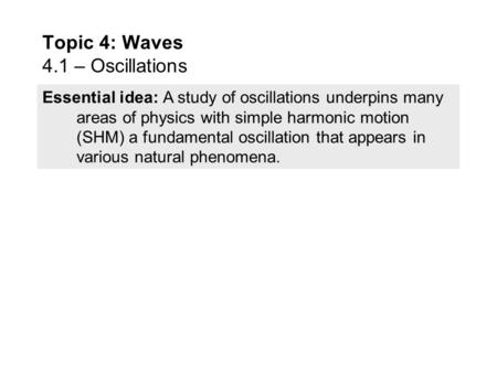 Essential idea: A study of oscillations underpins many areas of physics with simple harmonic motion (SHM) a fundamental oscillation that appears in various.