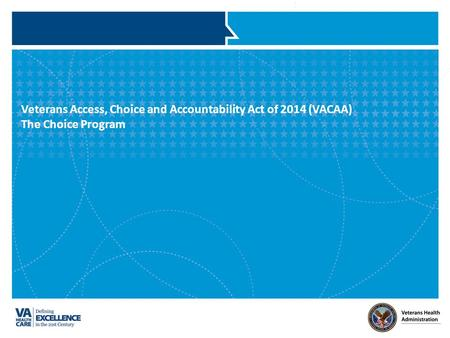 Veterans Access, Choice and Accountability Act of 2014 (VACAA) The Choice Program.