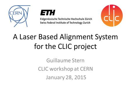 A Laser Based Alignment System for the CLIC project Guillaume Stern CLIC workshop at CERN January 28, 2015.