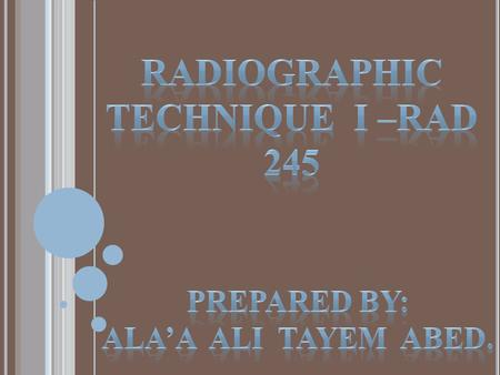 RADIOGRAPHIC TECHNIQUE I –RAD 245