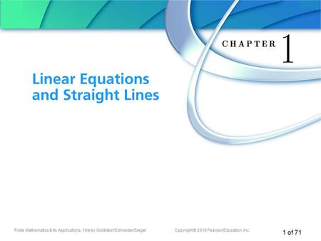 Finite Mathematics & Its Applications, 10/e by Goldstein/Schneider/SiegelCopyright © 2010 Pearson Education, Inc. 1 of 71 Chapter 1 Linear Equations and.