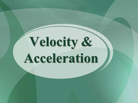 Velocity & Acceleration. https://www.youtube.com/watch?v =h_lcZcBcQ0o Activating Strategy: Watch the video clip below and write down a list of words to.
