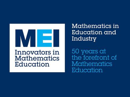 MEI Conference Three-day event for 14-19 mathematics teachers of all GCSE, Core Maths and A level specifications 25-27 June 2015 at the University of.