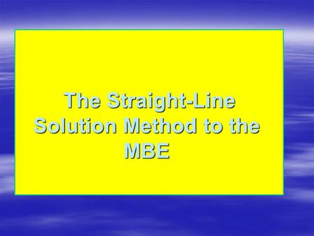 The Straight-Line Solution Method to the MBE The Straight-Line Solution Method to the MBE.