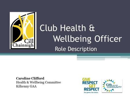 Club Health & Wellbeing Officer Role Description Caroline Clifford Health & Wellbeing Committee Kilkenny GAA.