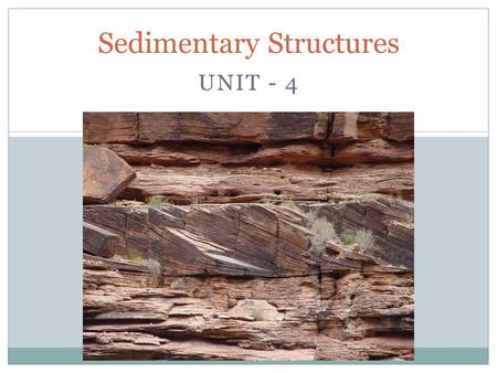 UNIT - 4 Sedimentary Structures. TRANSPORT MEDIA Gravity is the simplest mechanism of sediment transport. It includes the movement of particles under.