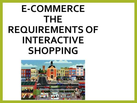E-commerce The requirements of interactive shopping