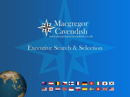 Executive Search & Selection. Mission Statement Macgregor Cavendish is a market leader in the placement of permanent business to business & business to.