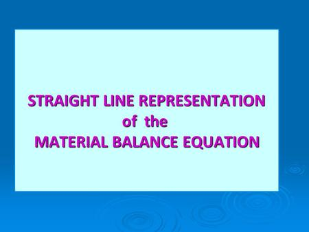 STRAIGHT LINE REPRESENTATION of the MATERIAL BALANCE EQUATION STRAIGHT LINE REPRESENTATION of the MATERIAL BALANCE EQUATION.