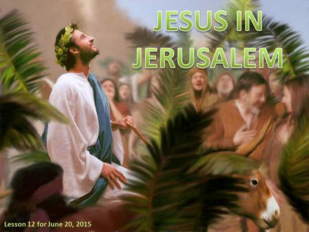 Lesson 12 for June 20, 2015. SundayMondayTuesday Wednesday Thursday 1.The triumphal entry. 2.The purification of the temple. 3.The parable of the workers.