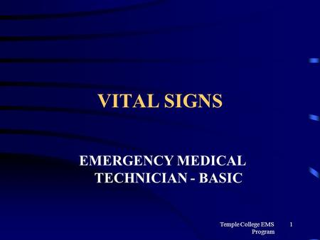 Temple College EMS Program 1 VITAL SIGNS EMERGENCY MEDICAL TECHNICIAN - BASIC.