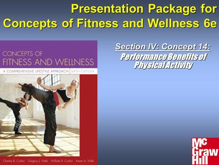 Presentation Package for Concepts of Fitness and Wellness 6e Section IV: Concept 14: Performance Benefits of Physical Activity.