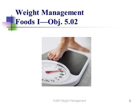 Weight Management Foods I—Obj. 5.02 15.02P Weight Management.