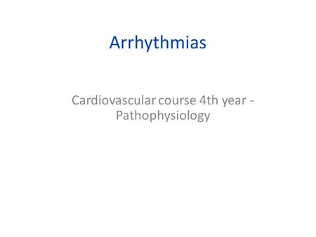 Arrhythmias Cardiovascular course 4th year - Pathophysiology.